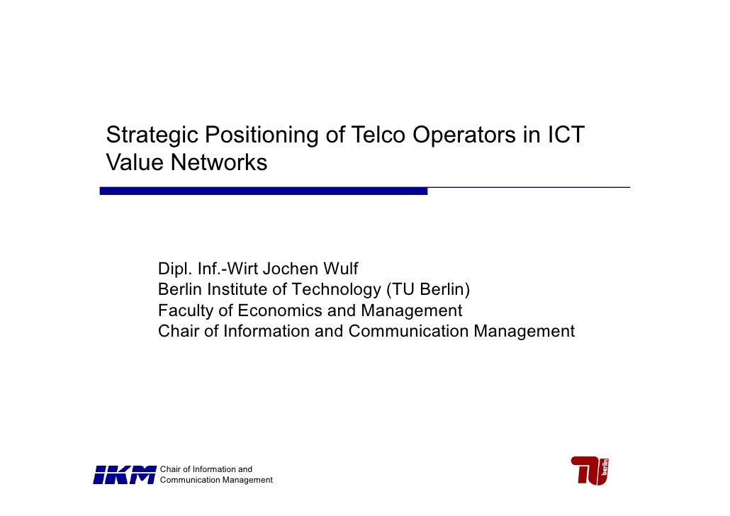 Strategic Positioning of Telco Operators in ICTValue Networks     Dipl. Inf.-Wirt Jochen Wulf     Berlin Institute of Tech...