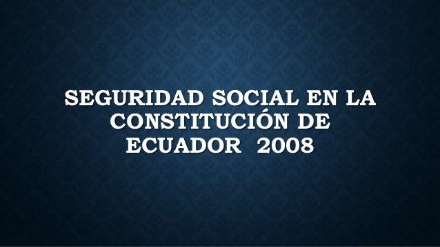 SEGURIDAD SOCIAL EN LA CONSTITUCIÓN DE ECUADOR 2008