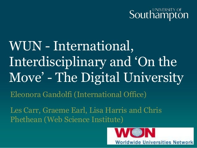 "WUN - International, Interdisciplinary and ""On the Move"" - The Digital University Eleonora Gandolfi (International Office)..."
