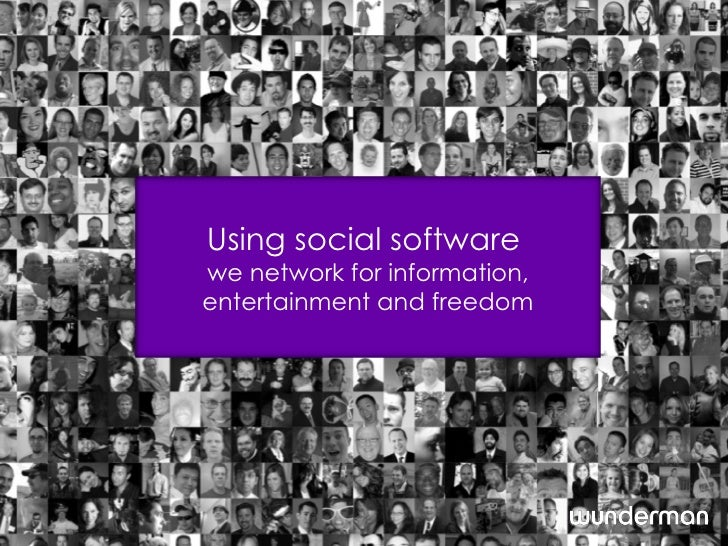 Using social software,  we network for information, entertainment and freedom