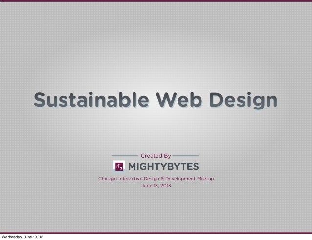 Sustainable Web Design Presented by Julian Rockwood and Tim FrickChicago Interactive Design and Development MeetupChicago ...