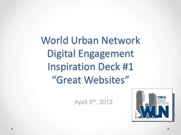"World Urban Network Digital Engagement Inspiration Deck #1  ""Great Websites""      April 5th, 2012"
