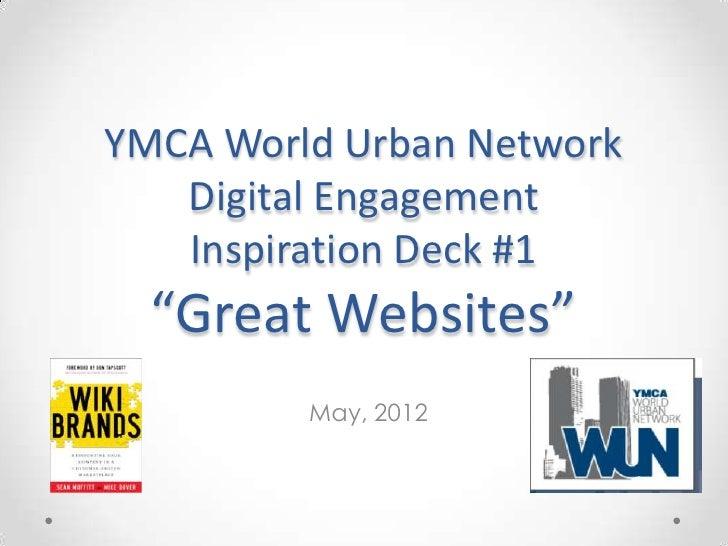 "YMCA World Urban Network   Digital Engagement   Inspiration Deck #1  ""Great Websites""         May, 2012"