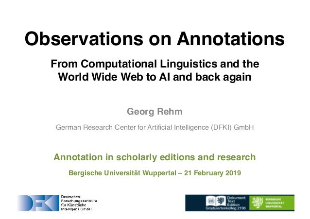 Georg Rehm German Research Center for Artificial Intelligence (DFKI) GmbH Annotation in scholarly editions and research Be...