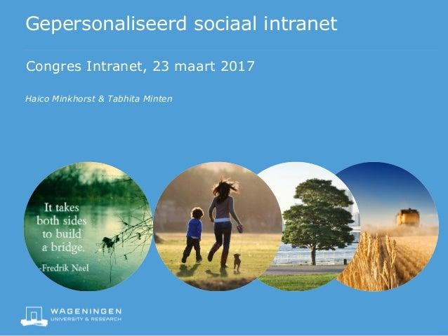 Gepersonaliseerd sociaal intranet Congres Intranet, 23 maart 2017 Haico Minkhorst & Tabhita Minten