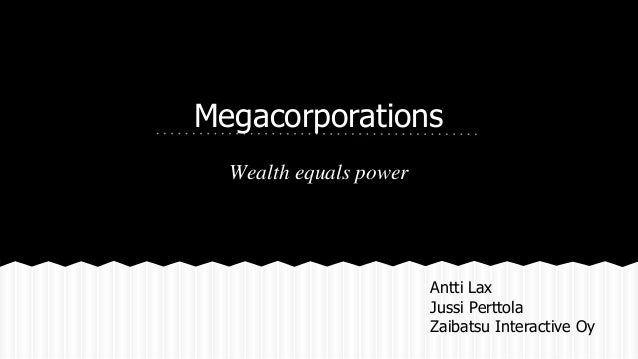 Megacorporations Wealth equals power Antti Lax Jussi Perttola Zaibatsu Interactive Oy
