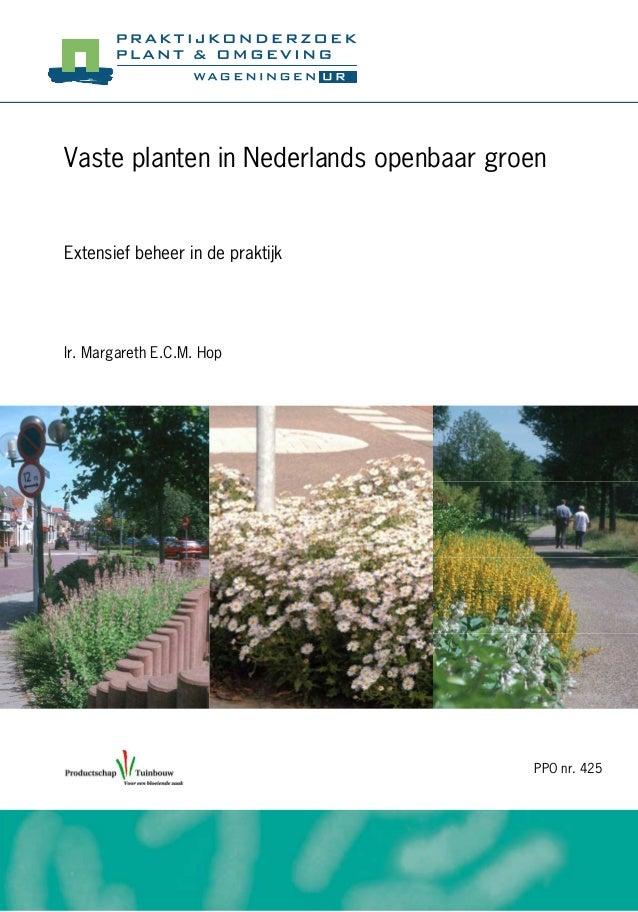 Ir. Margareth E.C.M. HopVaste planten in Nederlands openbaar groenExtensief beheer in de praktijkPPO nr. 425