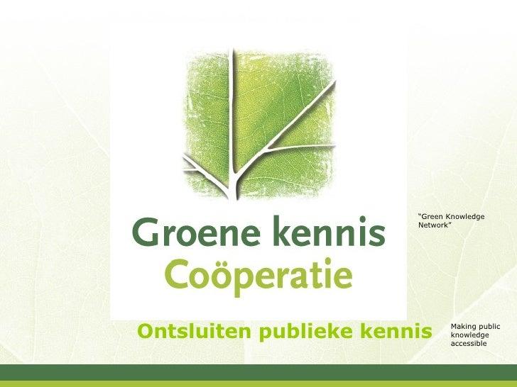 "Ontsluiten publieke kennis "" Green Knowledge Network"" Making public knowledge accessible"