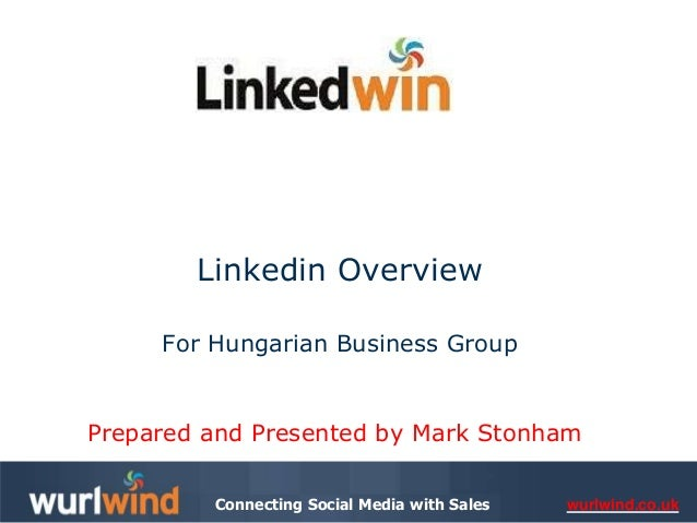 wurlwind.co.ukConnecting Social Media with Sales Linkedin Overview For Hungarian Business Group Prepared and Presented by ...