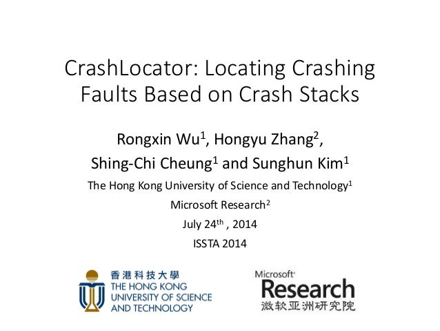 CrashLocator: Locating Crashing Faults Based on Crash Stacks Rongxin Wu1, Hongyu Zhang2, Shing-Chi Cheung1 and Sunghun Kim...