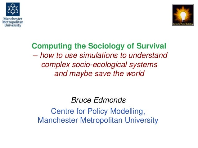 Computing the Sociology of Survival, Bruce Edmonds, Wageningen, June 2016. slide 1 Computing the Sociology of Survival – h...