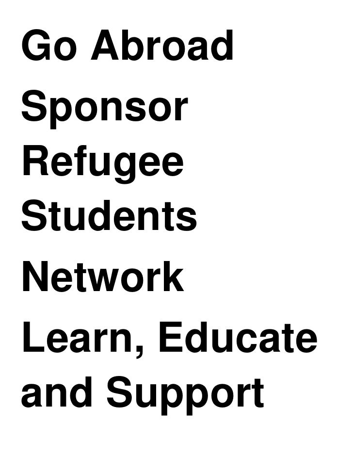 Go Abroad<br />Sponsor Refugee Students<br />Network<br />Learn, Educate and Support International Projects<br />Student R...