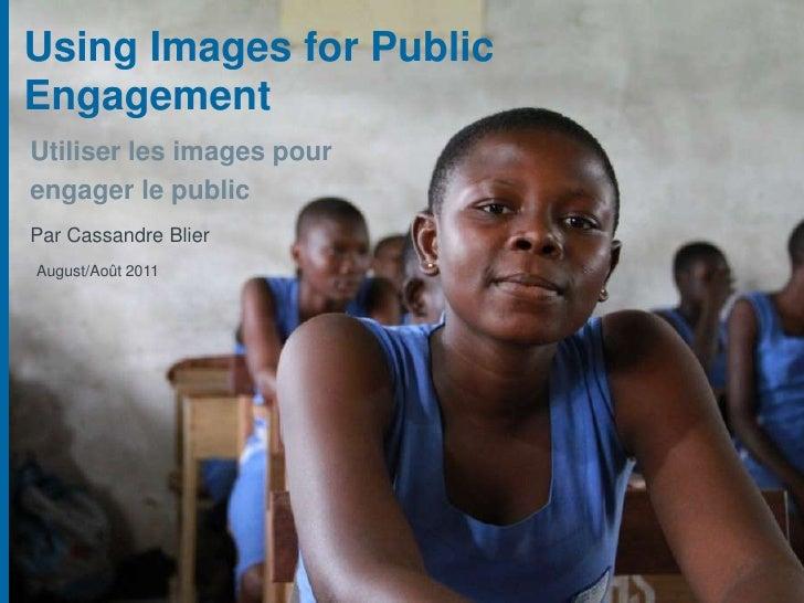 Using Images for Public Engagement<br />Utiliser les images pour <br />engager le public<br />Par Cassandre Blier<br />Aug...