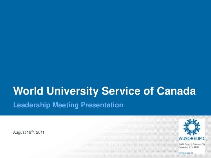 World University Service of CanadaLeadership Meeting PresentationAugust 19th, 2011
