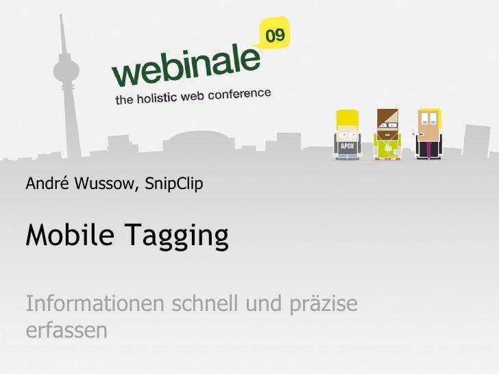 Mobile Tagging Informationen schnell und präzise erfassen André Wussow, SnipClip