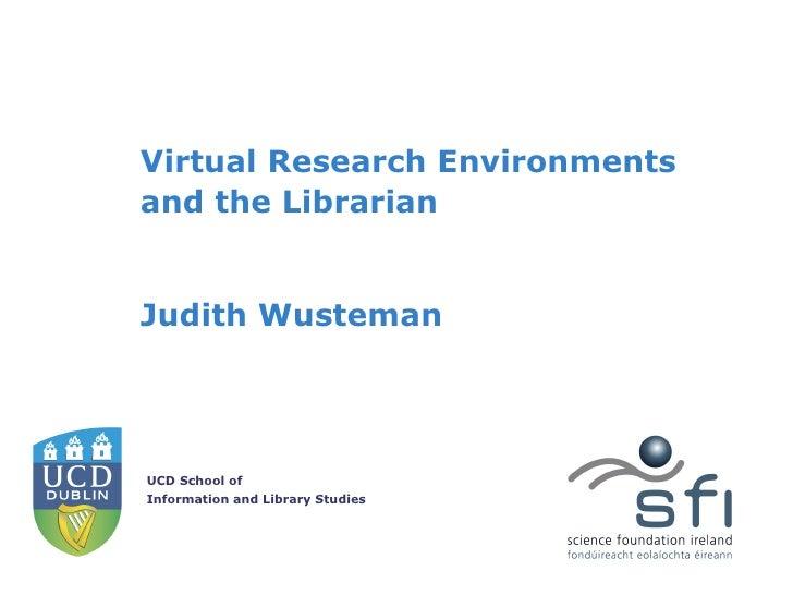 Virtual Research Environments and the Librarian Judith Wusteman