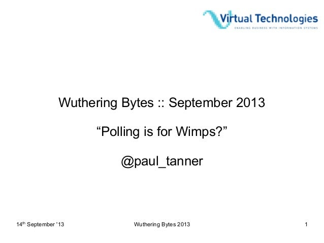 """14th September '13 Wuthering Bytes 2013 1 Wuthering Bytes :: September 2013 """"Polling is for Wimps?"""" @paul_tanner"""