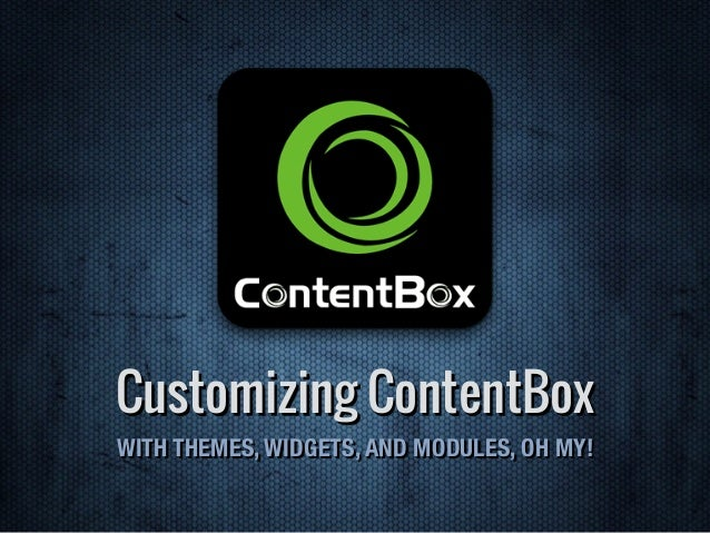 Customizing ContentBox WITH THEMES, WIDGETS, AND MODULES, OH MY!
