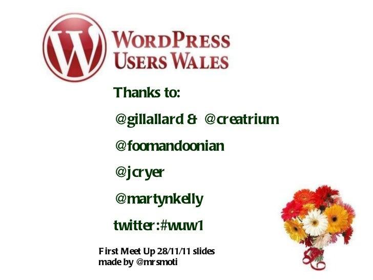 Wpress and thanks Thanks to: @gillallard & @creatrium @foomandoonian @jcryer @martynkelly twitter:#wuw1 First Meet Up 28/1...