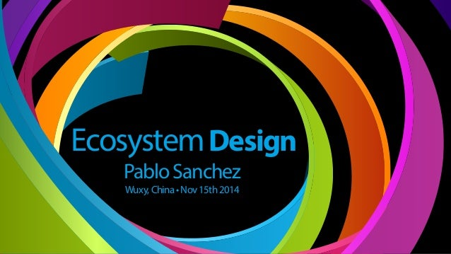 PabloSanchez EcosystemDesign Wuxy,China• Nov15th2014 @pabsanch User Friendly 2 0 1 4 EcosystemDesign PabloSanchez Wuxy,Chi...
