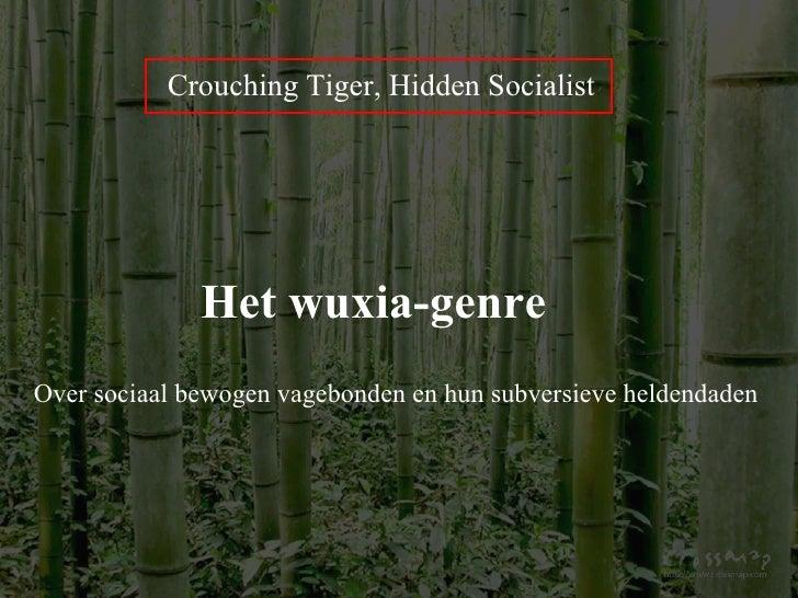 Crouching Tiger, Hidden Socialist Het wuxia-genre Over sociaal bewogen vagebonden en hun subversieve heldendaden