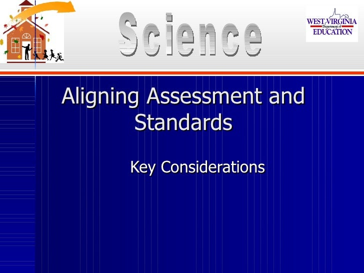 Aligning Assessment and Standards Key Considerations Science