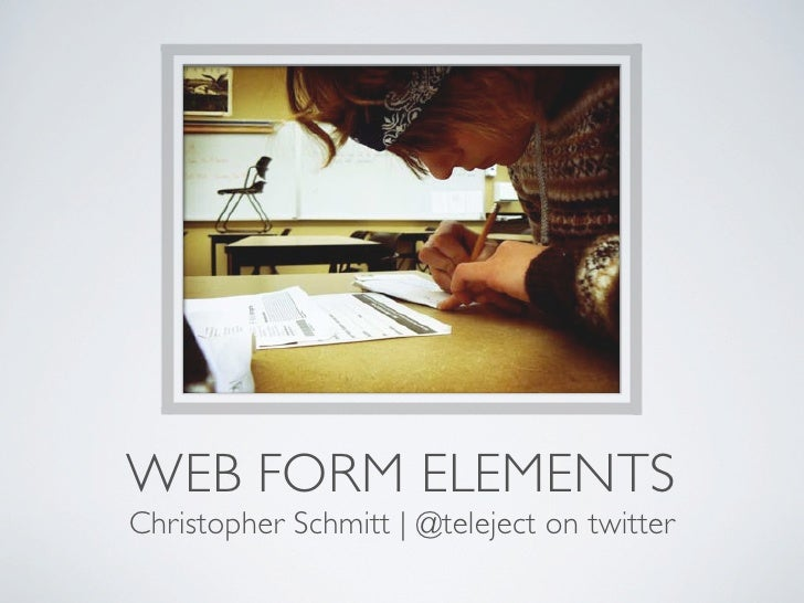 WEB FORM ELEMENTS Christopher Schmitt | @teleject on twitter