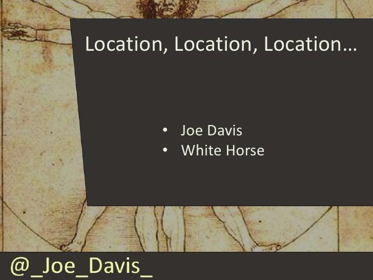 Location, Location, Location…        • Joe Davis        • White Horse