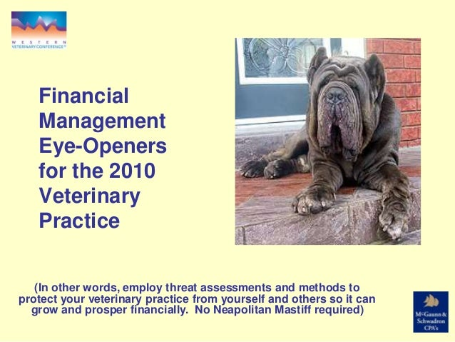 Financial Management Eye-Openers for the 2010 Veterinary Practice (In other words, employ threat assessments and methods t...