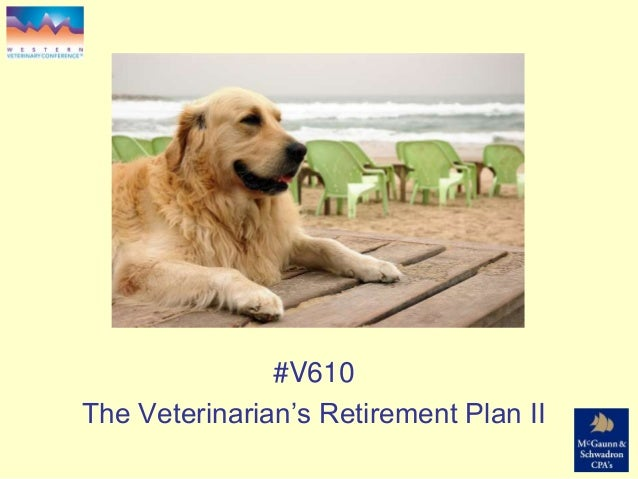 Session # V610 #V610 The Veterinarian's Retirement Plan II