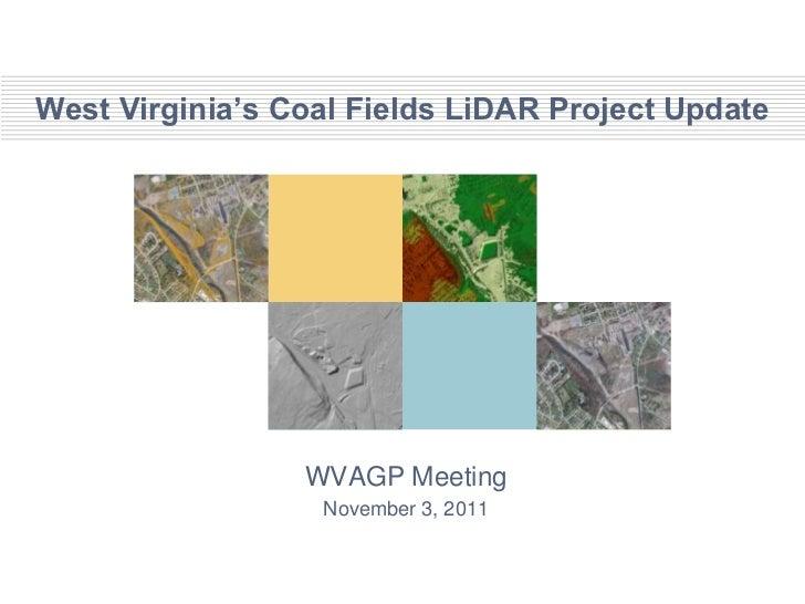 West Virginia's Coal Fields LiDAR Project Update                 WVAGP Meeting                  November 3, 2011