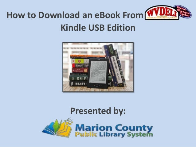 How to Download an eBook From           Kindle USB Edition             Presented by: