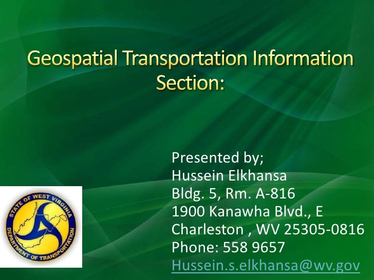 Geospatial Transportation Information Section:<br />Presented by;<br />Hussein Elkhansa <br />Bldg. 5, Rm. A-816<br />1900...