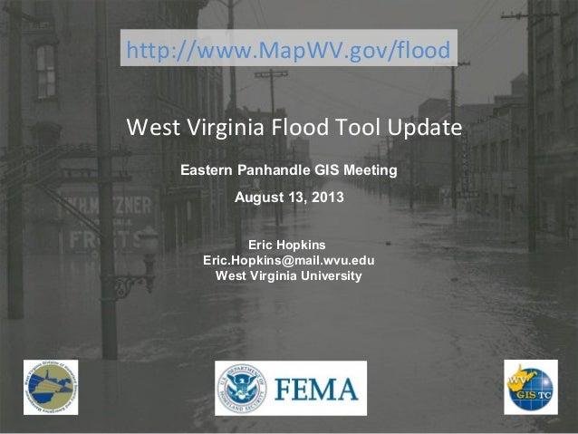 West Virginia Flood Tool Update Eric Hopkins Eric.Hopkins@mail.wvu.edu West Virginia University Eastern Panhandle GIS Meet...