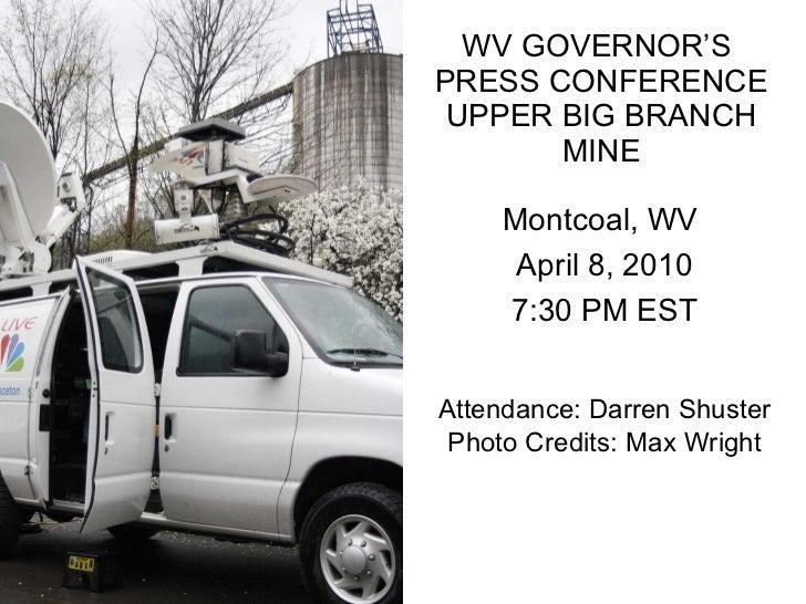 WV GOVERNOR'S  PRESS CONFERENCE UPPER BIG BRANCH MINE Attendance: Darren Shuster Photo Credits: Max Wright Montcoal, WV  A...