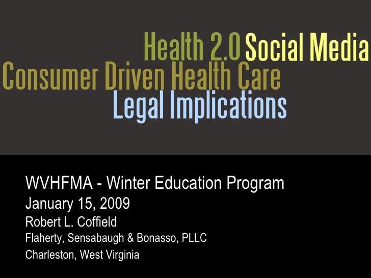 WVHFMA - Winter Education Program January 15, 2009 Robert L. Coffield   Flaherty, Sensabaugh & Bonasso, PLLC Charleston, W...