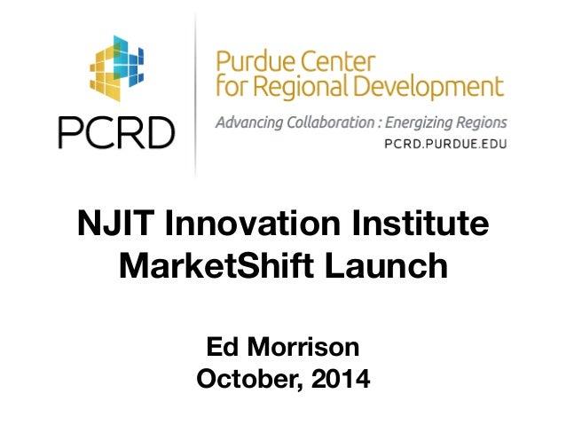 NJIT Innovation Institute MarketShift Launch ! Ed Morrison October, 2014