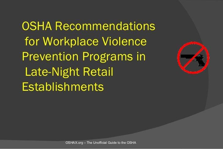 OSHA Recommendationsfor Workplace ViolencePrevention Programs inLate-Night RetailEstablishments       OSHAX.org – The Unof...