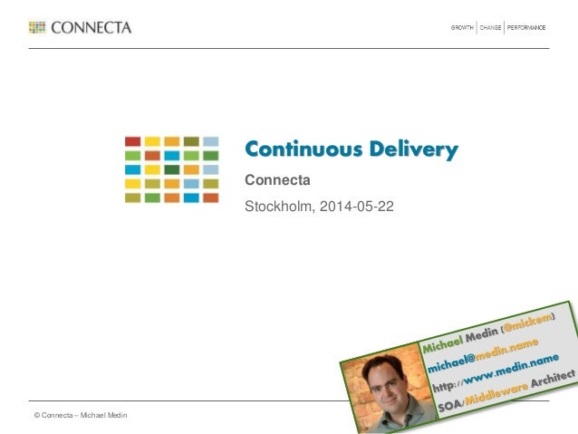 © Connecta – Michael Medin Continuous Delivery Connecta Stockholm, 2014-05-22