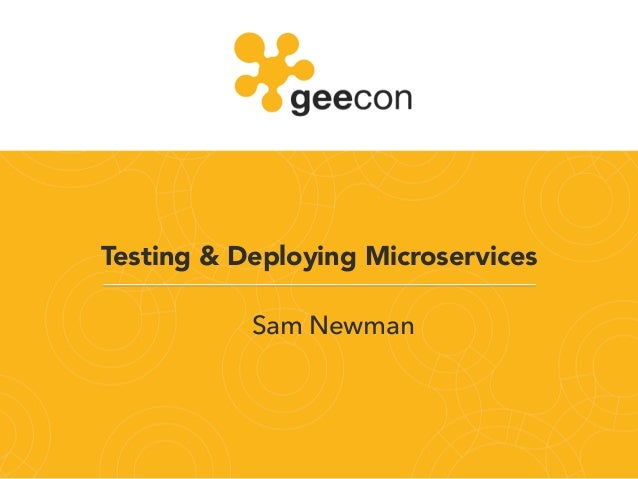 Testing & Deploying Microservices Sam Newman