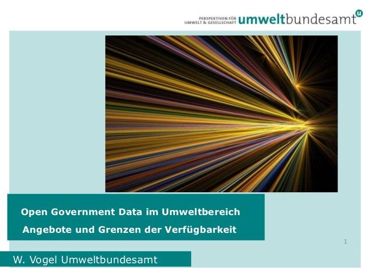 Open GovernmentData im Umweltbereich<br />   Angebote und Grenzen der Verfügbarkeit<br />W. Vogel Umweltbundesamt<br />1<b...