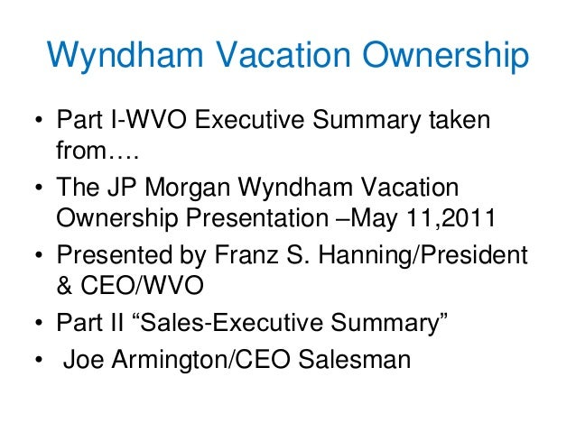 Wyndham Vacation Ownership • Part I-WVO Executive Summary taken from…. • The JP Morgan Wyndham Vacation Ownership Presenta...
