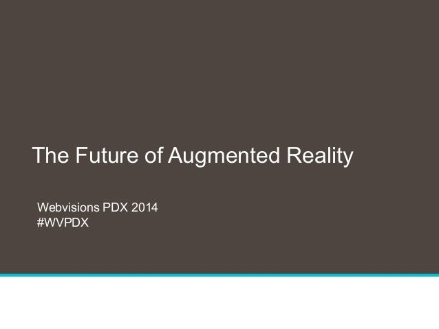 1 The Future of Augmented Reality Webvisions PDX 2014 #WVPDX