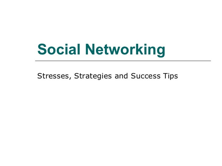 Social NetworkingStresses, Strategies and Success Tips