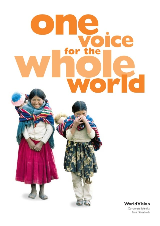 one voice for the  whole world  World Vision Corporate Identity Basic Standards