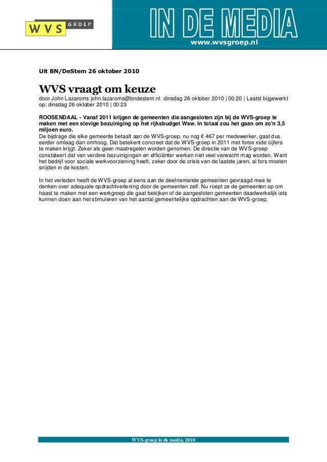 WVS-groep in de media, 2010 Uit BN/DeStem 26 oktober 2010 WVS vraagt om keuze door John Lazaroms john.lazaroms@bndestem.nl...