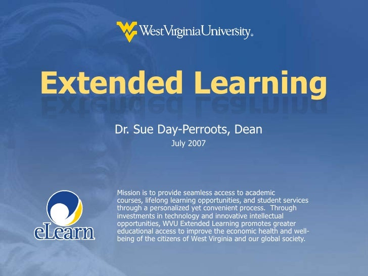 Extended Learning<br />Dr. Sue Day-Perroots, Dean<br />July 2007<br />Mission is to provide seamless access to academic co...