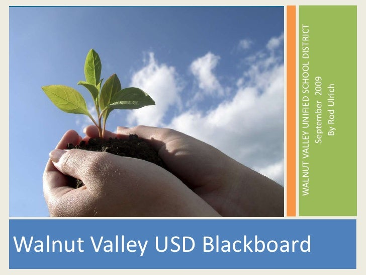 Walnut Valley USD Blackboard<br />WALNUT VALLEY UNIFIED SCHOOL DISTRICT<br />September  2009<br />By Rod Ulrich<br />