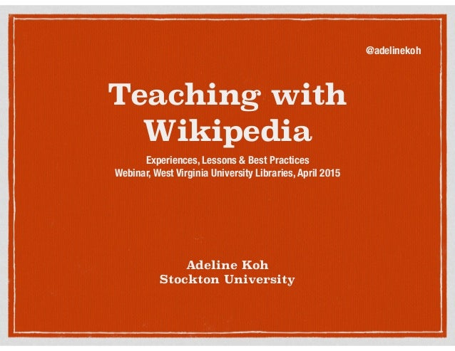 Teaching with Wikipedia Experiences, Lessons & Best Practices Webinar, West Virginia University Libraries, April 2015 Adel...