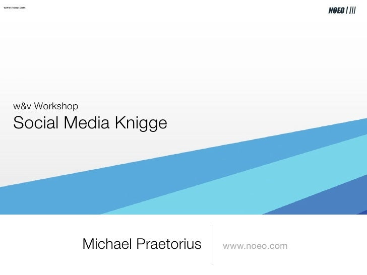 www.noeo.com          w&v Workshop      Social Media Knigge                         Michael Praetorius   www.noeo.com
